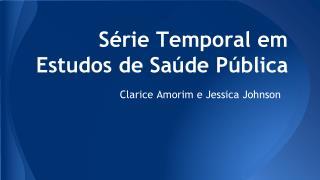 Série Temporal em Estudos de Saúde Pública