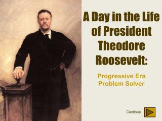 A Day in the Life of President Theodore Roosevelt: