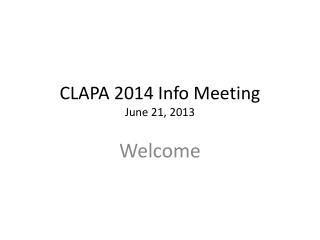 CLAPA 2014 Info Meeting June 21, 2013
