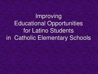 Improving  Educational Opportunities  for Latino Students  in  Catholic Elementary Schools