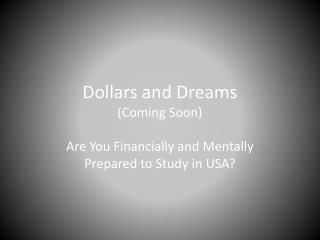Dollars and Dreams (Coming Soon)