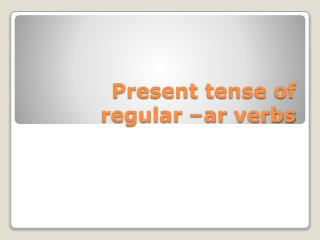 Present tense of regular – ar  verbs