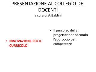 PRESENTAZIONE AL COLLEGIO DEI DOCENTI a cura di  A.Baldini