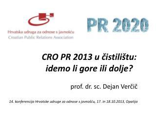 CRO PR 2013 u čistilištu:  idemo li gore ili dolje?  prof. dr. sc. Dejan Verčič