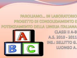 Obiettivi specifici Lingua italiana  Sviluppa la capacità di ascoltare, comprendere e comunicare