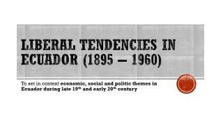 Liberal tendencies in Ecuador (1895 � 1960)