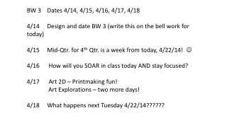 BW 3    Dates 4/14, 4/15, 4/16, 4/17, 4/18