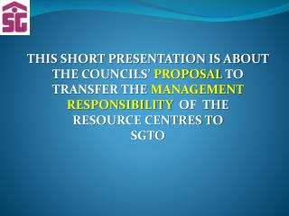 THIS SHORT PRESENTATION IS ABOUT   THE COUNCILS'  PROPOSAL  TO  TRANSFER THE  MANAGEMENT