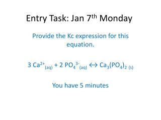 Entry Task: Jan 7 th  Monday