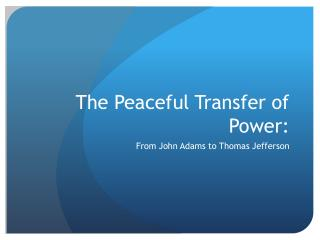 The Peaceful Transfer of Power: