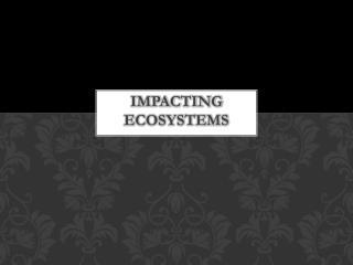 Impacting  Ecosystems