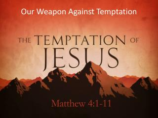 Our Weapon Against Temptation