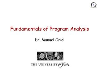 Fundamentals of Program Analysis Dr. Manuel Oriol