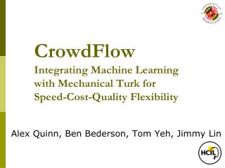 CrowdFlow Integrating Machine Learning with Mechanical Turk for Speed-Cost-Quality Flexibility