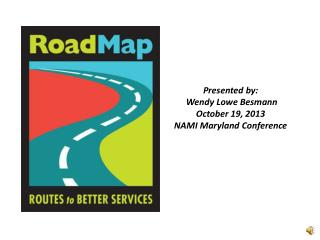 Presented by:  Wendy Lowe Besmann October 19, 2013 NAMI Maryland Conference