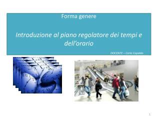 Forma genere Introduzione al piano regolatore dei tempi e dell'orario DOCENTE – Carla  Capaldo