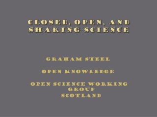 CLOSED, OPEN, AND SHARING SCIENCE