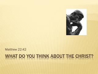 What do you think about the  christ ?