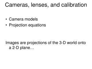 Cameras, lenses, and calibration