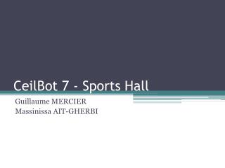 CeilBot  7 -  Sports  Hall