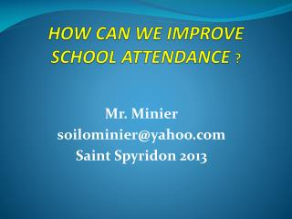 HOW CAN WE IMPROVE SCHOOL ATTENDANCE  ?