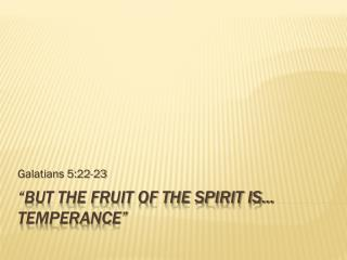 �But the Fruit of the Spirit is� Temperance�