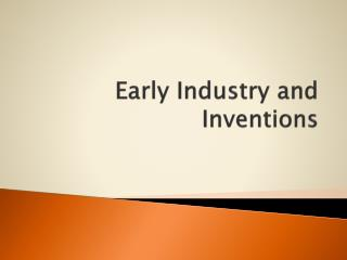Early Industry and Inventions