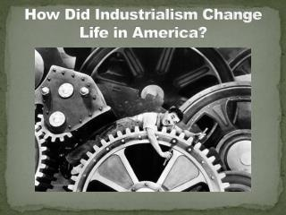 How Did Industrialism Change Life in America?