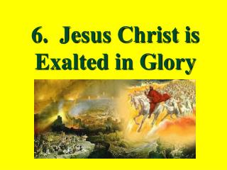 6.  Jesus Christ is Exalted in Glory