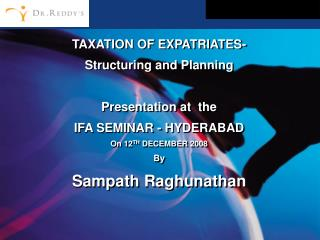 TAXATION OF EXPATRIATES-  Structuring and Planning  Presentation at  the  IFA SEMINAR - HYDERABAD On 12TH DECEMBER 2008