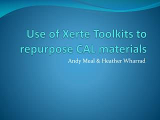 Use of  Xerte  Toolkits to repurpose CAL materials