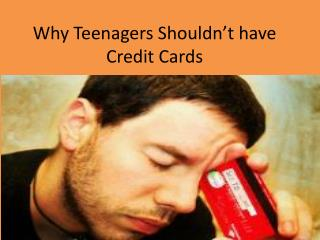 Why Teenagers Shouldn't have Credit Cards