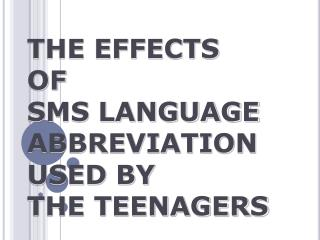 THE EFFECTS  OF  SMS LANGUAGE ABBREVIATION USED BY  THE TEENAGERS