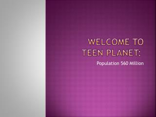 Welcome to Teen Planet: