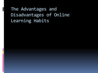 The Advantages and Disadvantages of Online  Learning Habits