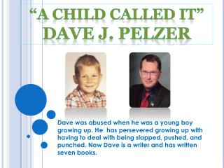 """a child Called it""   Dave J. Pelzer"