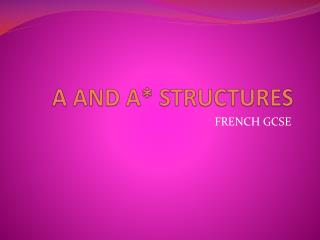 A AND A* STRUCTURES