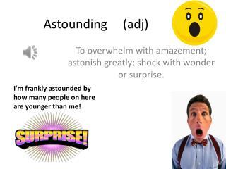 Astounding     ( adj )