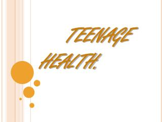 TEENAGE   HEALTH.