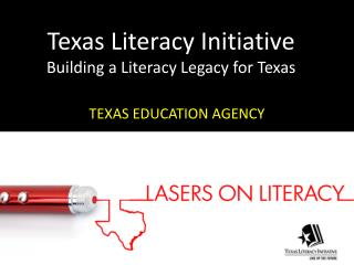 Texas Literacy Initiative Building a Literacy Legacy for Texas