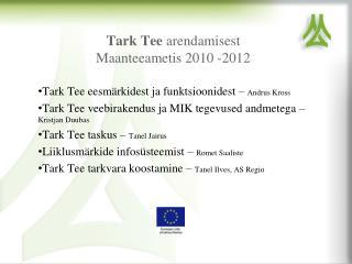 Tark Tee  arendamisest  Maanteeametis 2010 -2012