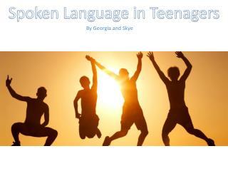 Spoken Language in Teenagers