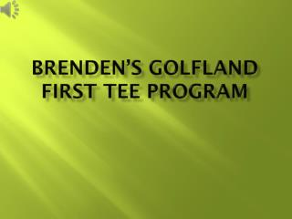 Brenden's  Golfland  First Tee Program