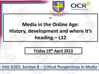 –  Media in the Online Age:  History, development and where it's heading. – L12
