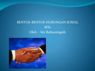 BENTUK-BENTUK HUBUNGAN SOSIAL MTs    Oleh   :  Siti Rubianingsih