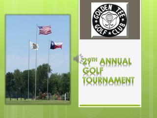 29 th  Annual Golf Tournament