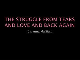 The struggle from tears and love and back again