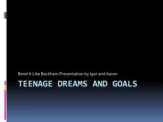 Teenage Dreams and goals