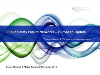 Public Safety Future Networks � European Update