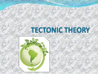 TECTONIC THEORY